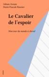 A Azzam - Le Cavalier de l'espoir - Mon tour du monde à cheval, récit.