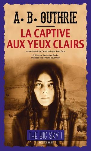 The Big Sky Tome 1 - La Captive aux yeux clairsA-B Guthrie - Format PDF - 9782330060251 - 10,99 €