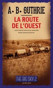 A-B Guthrie - The Big Sky Tome 2 : La Route de l'Ouest.