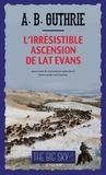 A-B Guthrie - The Big Sky Tome 4 : L'irrésistible ascension de Lat Evans.