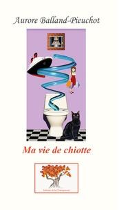 A. Balland-pieuchot - Ma vie de chiotte.