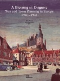"""""""A Blessing in Disguise"""" - War and Town Planning in Europe - 1940-1945."""