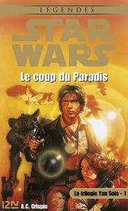 A.C. CRISPIN et Grégoire Dannereau - Star Wars  : Star Wars - La trilogie de Yan Solo - tome 1 - Le coup du paradis.