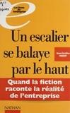 A-C Paucot - Un escalier se balaye par le haut - Quand la fiction raconte la réalité de l'entreprise.