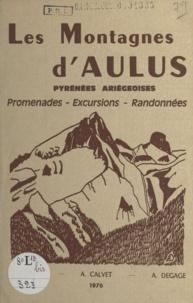 A. Calvet et A. Degage - Les montagnes d'Aulus - Pyrénées ariégeoises : promenades, excursions, randonnées.