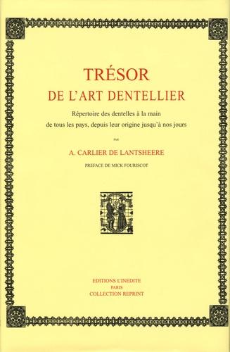 A Carlier de Lantsheere - Trésor de l'art dentellier - Répertoire des Dentelles à la main de tous les pays, depuis leur origine jusqu'à nos jours.