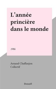 A Chaffanjon - L'Année princière dans le monde Tome 1986 - [De septembre 1985 à août 1986].