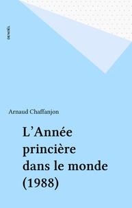 A Chaffanjon - L'Année princière dans le monde Tome 1988 - De septembre 1987 à août 1988.
