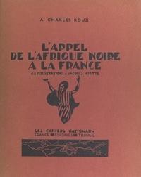 A. Charles Roux et Jacques Viotte - L'appel de l'Afrique noire à la France.