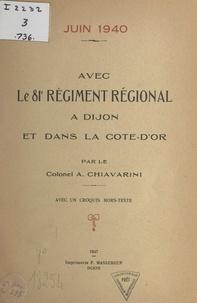 A. Chiavarini et  Charet - Avec le 81e Régiment régional à Dijon et dans la Côte-d'Or, juin 1940 - Avec un croquis hors texte.