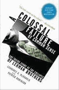 A Colossal Failure of Common Sense - The Inside Story of the Collapse of Lehman Brothers.