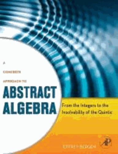 A Concrete Approach To Abstract Algebra - From the Integers to the Insolvability of the Quintic.