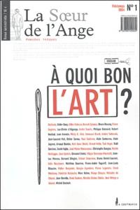 Didier Bazy et Bruno Doucey - La Soeur de l'Ange N° 1, Printemps 2004 : A quoi bon l'art ?.