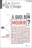 Bernard Stiegler et Antonio Carvajal - La Soeur de l'Ange N° 3, Printemps 2005 : A quoi bon mourir ?.