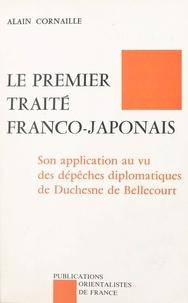A Cornaille - Le premier traité franco-japonais - Son application au vu des dépêches [diplomatiques] de Duchesne de Bellecourt.