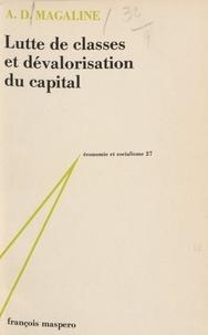 A. D. Magaline et Charles Bettelheim - Lutte de classes et dévalorisation du capital - Contribution à la critique de révisionnisme.