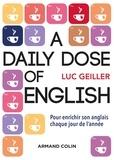 Luc Geiller - A daily dose of English - Pour enrichir son anglais chaque jour de l'année.