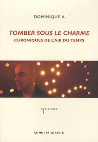 A Dominique - Tomber sous le charme - Chroniques de l'air du temps.