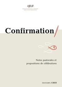 A.E.L.F - Confirmation - Notes pastorales et propositions de célébrations.