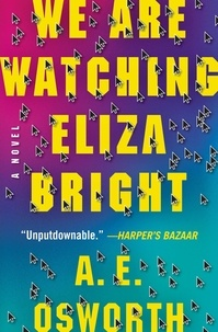 A.E. Osworth - We Are Watching Eliza Bright.