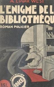 A. Edgar West - L'énigme de la bibliothèque.