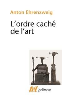 A Ehrenzweig - L'Ordre caché de l'art - Essai sur la psychologie de l'imagination artistique.