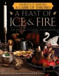 A Feast of Ice and Fire - The Official Companion Cookbook to a Game of Thrones.