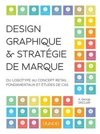 A. George Sinclair - Design graphique & stratégie de marque - Du logotype au concept retail : fondamentaux et études de cas.
