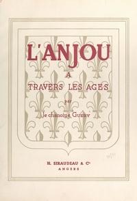A. Guéry et Marc Saché - L'Anjou à travers les âges - Description historique et topographique.