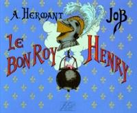 A Hermant et  Job - Le Bon roy Henry.