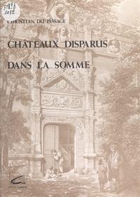 A. Huriot et Christian du Passage - Château disparus dans la somme - Ou histoire de 75 châteaux picards détruits, illustrée par 114 documents originaux et accompagnée de généalogies inédites de plusieurs familles picardes.