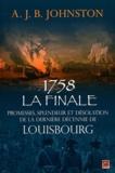 A.J.B. Johnston - 1758 : la finale - Promesses, splendeur et désolation de la dernière décennie de Louisbourg.