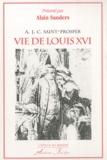 A.J.C. Saint-Prosper et Alain Sanders - Vie de Louis XVI.