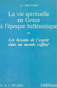 A.-J. Festugière et Henri Hierche - La vie spirituelle en Grèce à l'époque hellénistique - Ou Les besoins de l'esprit dans un monde raffiné.