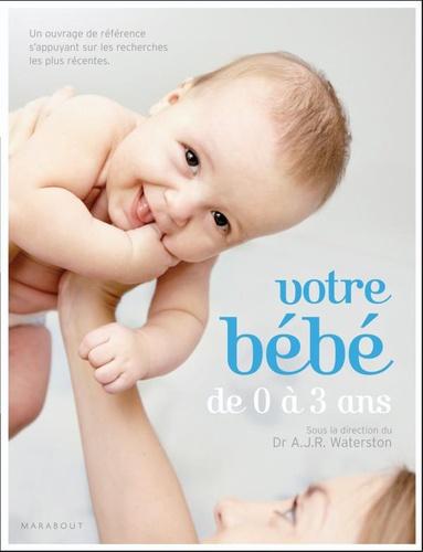A J R Waterston - Votre bébé de 0 à 3 ans.