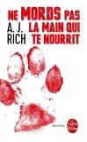 A. J. Rich - Ne mords pas la main qui te nourrit.
