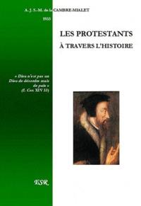 A.J.S.-M. de La Cambre-Mialet - Les protestants à travers l'histoire.