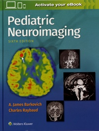A. James Barkovich et Charles Raybaud - Pediatric Neuroimaging.
