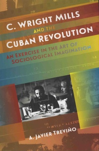 A-Javier Trevino - C. Wright Mills and the Cuban Revolution - An Exercise in the Art of Sociological Imagination.