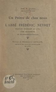 A. Jeannin et Fleury Lavallée - Un prêtre de chez nous, l'abbé Frédéric Neyret - Chanoine honoraire de Lyon, curé-archiprêtre de Saint-Georges-en-Couzan.
