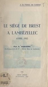 A. Kervern - Le siège de Brest à Lambézellec, avril 1945.