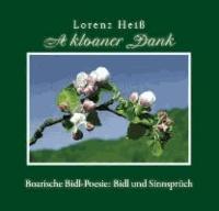 A kloaner Dank - Boarische Bidl-Poesie: Bidl und Sinnsprüch.