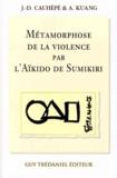 A Kuang et J-D Cauhépé - Métamorphose de la violence par l'aïkido de Sumikiri.
