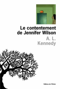 A. L. Kennedy - Le contentement de Jennifer Wilson.