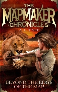 A. L Tait - Beyond the Edge of the Map - The Mapmaker Chronicles Book 4 - the bestselling adventure series for fans of Emily Rodda and Rick Riordan.