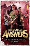 A. L Tait - The Book of Answers - The Ateban Cipher Book 2 - from the bestselling author of The Mapmaker Chronicles.