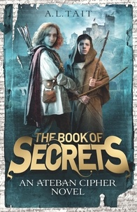 A. L Tait - The Book of Secrets - The Ateban Cipher Book 1 - an adventure for fans of Emily Rodda and Rick Riordan.