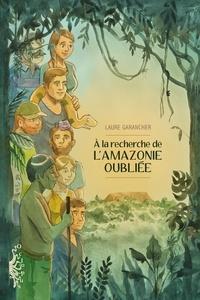 Laure Garancher - À la recherche de l'Amazonie oubliée.