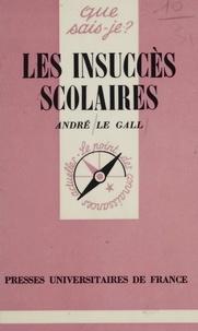 A Le Gall - Les Insuccès scolaires - Diagnostic et redressement.