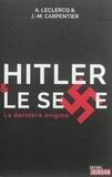A. Leclercq et J-M Carpentier - Hitler et le sexe - La dernière énigme.